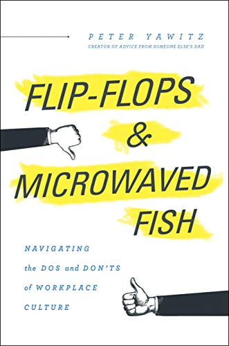 Compare Textbook Prices for Flip-Flops and Microwaved Fish: Navigating the Dos and Don'ts of Workplace Culture  ISBN 9781626346826 by Peter Yawitz