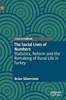 The Social Lives of Numbers: Statistics, Reform and the Remaking of Rural Life in Turkey