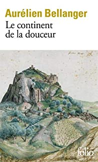 Le continent de la douceur - Aurélien Bellanger - Babelio