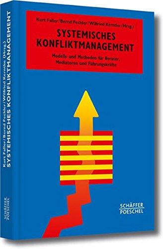 Systemisches Konfliktmanagement: Modelle und Methoden für Berater, Mediatoren und Führungskräfte: Modelle und Methoden fr Berater, Mediatoren und Fhrungskrfte (Systemisches Management)