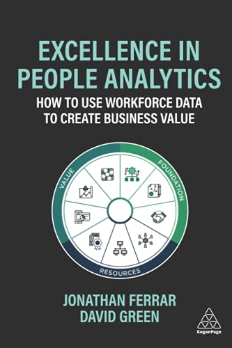 Compare Textbook Prices for Excellence in People Analytics: How to Use Workforce Data to Create Business Value 1 Edition ISBN 9780749498290 by Ferrar, Jonathan,Green, David