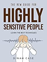 The New Guide for Highly Sensitive People: Learn the Best Techniques