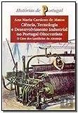 Ciência, tecnologia e desenvolvimento industrial no Portugal oitocentista: O caso dos lanifícios do Alentejo (Histórias de Portugal) (Portuguese Edition)