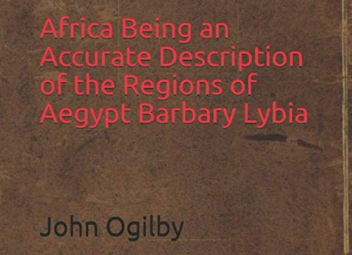 Compare Textbook Prices for Africa Being an Accurate Description of the Regions of Aegypt Barbary Lybia  ISBN 9781670500830 by Ogilby, John,Revels, Oxendine