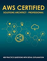 AWS Certified Solutions Architect – Professional: 400 Exam Practice Questions with Detail Explanation and Reference Link Front Cover