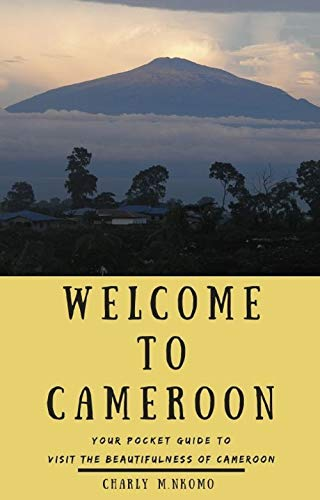 WELCOME TO CAMEROON: Your Pocket Guide to Visit the Beautifulness of Cameroon : Good Gift for Women, Men and Young adults (English Edition)