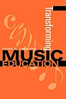 Transforming Music Education (Counterpoints: Music and Education)