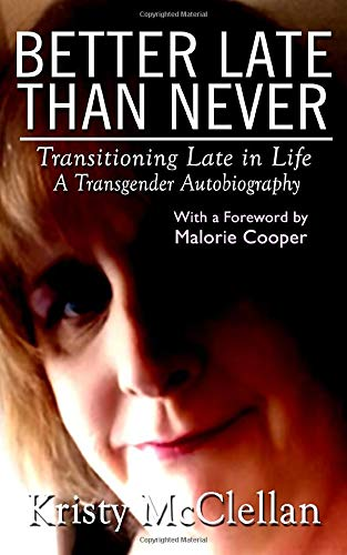 Better Late Than Never: Transitioning Late in Life: A Transgender Autobiography