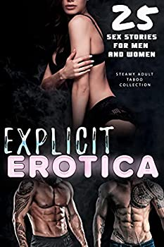 25 EXPLICIT EROTICA SEX STORIES ADULT MEN AND WOMEN  STEAMY TABOO EROTIC COLLECTION