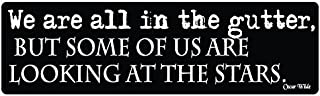 Bumper Planet - Bumper Sticker - We are All in The Gutter, Oscar Wilde Quote - 3 x 10 inch - Vinyl Decal Professionally Made in USA
