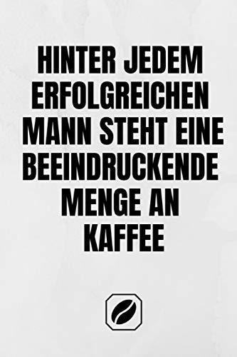 Hinter jedem erfolgreichen Mann steht eine beeindruckende Menge an Kaffee.: Notizbuch • A5 • Dot Grid 120 Seiten • Handlich • Kaffee Kult Spruch • ... Skizzenbuch • Punkteraster • Kunst • Zubehör