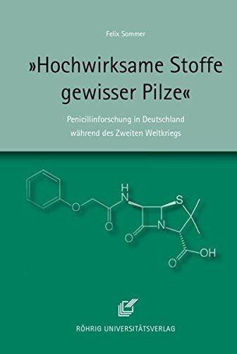 »Hochwirksame Stoffe gewisser Pilze«: Penicillinforschung in Deutschland während des Zweiten Weltkriegs