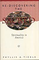 Rediscovering the Sacred: Spirituality in America 0824514602 Book Cover