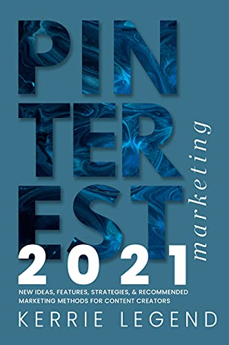 Pinterest Marketing 2021: New Ideas, Features, Strategies, & Recommended Marketing Methods for Content Creators (English Edition)