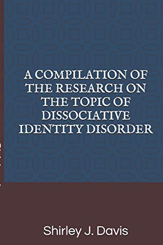 A COMPILATION OF THE RESEARCH ON THE TOPIC OF DISSOCIATIVE IDENTITY DISORDER