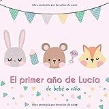 El primer año de Lucía - de bebé a niña: Álbum de tu bebé para completar con las experiencias vividas durante su primer año