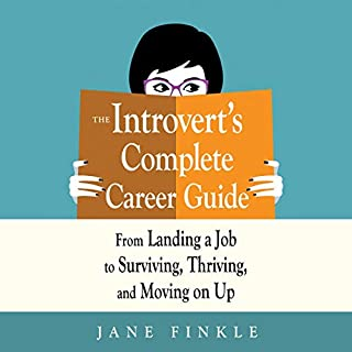 The Introvert's Complete Career Guide     From Landing a Job, to Surviving, Thriving, and Moving on Up              By:                                                                                                                                 Jane Finkle                               Narrated by:                                                                                                                                 Angela Dawe                      Length: 6 hrs and 58 mins     Not rated yet     Overall 0.0