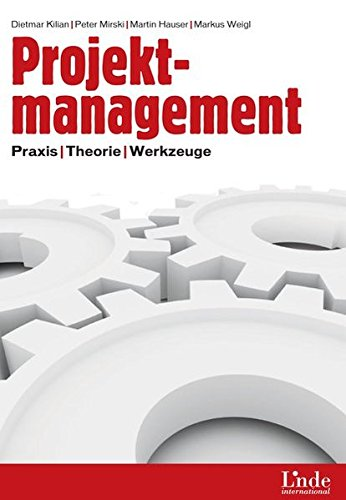 Projektmanagement: Werkzeuge für Praktiker: Praxis, Theorie, Werkzeuge