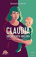Claudia - Suche nach Heilung: Eine wahre Lebensgeschichte
