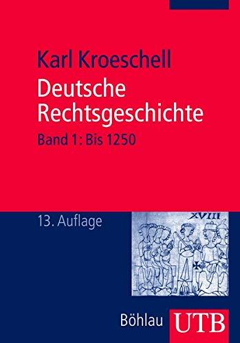 Deutsche Rechtsgeschichte, Bd. 1: Band 1: Bis 1250