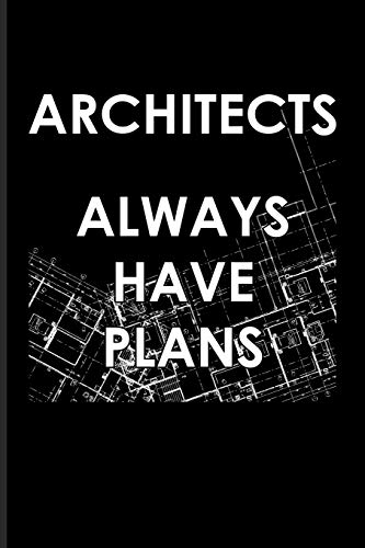 Architects Always Have Plans: Funny Architect Quotes Journal | Notebook | Workbook For Graphic Art, Skyline, Architectural Drawing & House Building Fans - 6x9 - 100 Graph Paper Pages