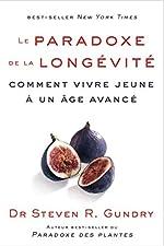 Le paradoxe de la longévité - Comment vivre jeune à un âge avancé de Steven R. Gundry