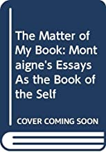 The Matter of My Book: Montaigne's Essays As the Book of the Self