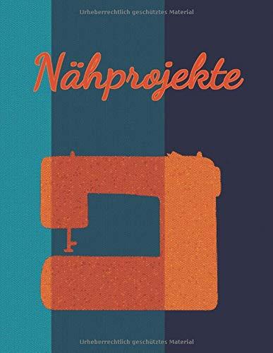 Nähprojekte: Motiv: Nähmaschine I Softcover I ca. A4 I Notizbuch für Nähbegeisterte I 144 Seiten