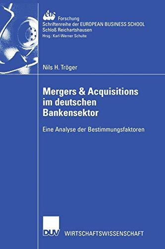 Mergers & Acquisitions im Deutschen Bankensektor: Eine Analyse der Bestimmungsfaktoren (ebs-Forschung, Schriftenreihe der European Business School ... SCHOOL Schloß Reichartshausen (43), Band 43)