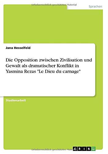 """Die Opposition zwischen Zivilisation und Gewalt als dramatischer Konflikt in Yasmina Rezas """"Le Dieu du carnage"""""""