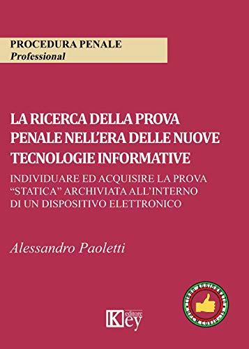 La ricerca della prova penale nell'era delle nuove tecnologie informative. Individuare ed acquisire la prova «statica» archiviata all'interno di un dispositivo elettronico