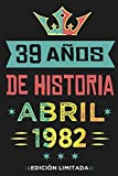 39 Años De Historia Abril 1982 Edición Limitada: Regalo de cumpleaños perfecto para las mujeres, las niñas, los hombres, los niños... regalo de 39 ... nacida en abril | Cuaderno de Notas, Diario.