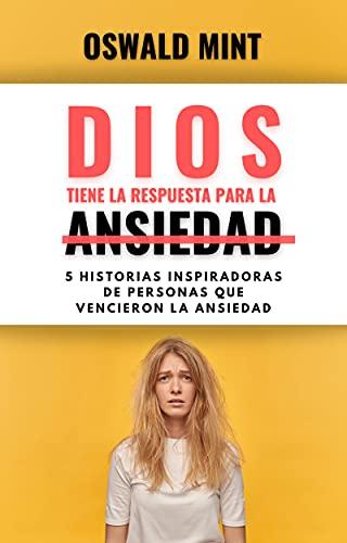 DIOS TIENE LA RESPUESTA PARA LA ANSIEDAD: 5 HISTORIAS INSPIRADORAS DE PERSONAS QUE VENCIERON LA ANSIEDAD