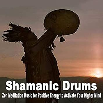 Shamanic Drums (Zen Meditation Music for Positive Energy to Activate Your Higher Mind)