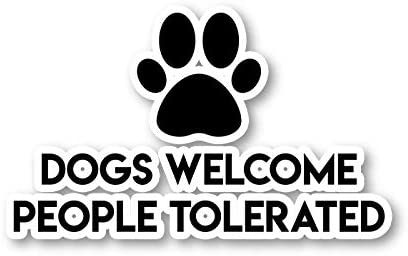 Dogs Welcome People Tolerated Sticker Funny Quotes Stickers Laptop Stickers 2 5 Vinyl Decal product image