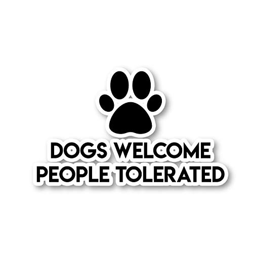 """Dogs Welcome People Tolerated Sticker Funny Quotes Stickers - Laptop Stickers - 2.5"""" Vinyl Decal - Laptop, Phone, Tablet Vinyl Decal Sticker S1124"""
