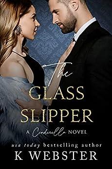 The Glass Slipper: A Cinderella Novel (Cinderella Trilogy Book 3) by [K Webster]