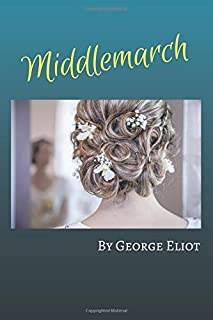 Middlemarch: Life in Middlemarch is a study in provincial life, indeed. Young Dorothea Brooke has high hopes in life, but ...
