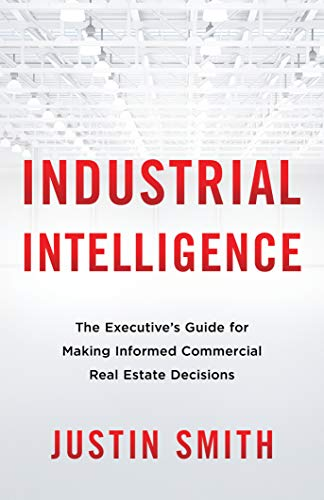 Industrial Intelligence: The Executive's Guide for Making Informed Commercial Real Estate Decisions (English Edition)