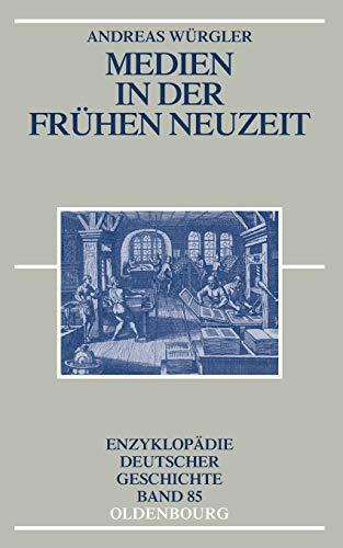 Medien in der Frühen Neuzeit (Enzyklopädie deutscher Geschichte, Band 85)