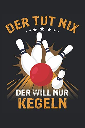Der tut nix der will nur Kegeln - Notizbuch Kegeln Score Book Bowling Tagebuch: Geeignet für jeden Hobby Kegler, Bowling Spieler der als Schreiber ... Zoll, ca. DIN A5 / 22 x 15 cm, Cover matt).