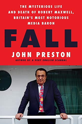 Image of Fall: The Mysterious Life and Death of Robert Maxwell, Britain's Most Notorious Media Baron