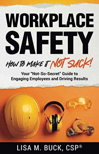 "Compare Textbook Prices for Workplace Safety: How to Make It Not Suck!: Your ""Not-So-Secret"" Guide to Engaging Employees and Driving Results  ISBN 9798737453299 by Buck, Lisa M."