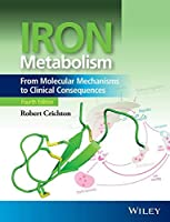 Iron Metabolism: From Molecular Mechanisms to Clinical Consequences by Robert Crichton(2016-05-31)