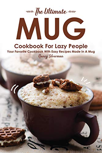 The Ultimate Mug Cookbook for Lazy People: Your Favorite Cookbook with Easy Recipes Made in A Mug (English Edition)