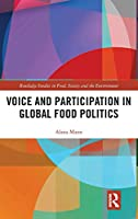 Voice and Participation in Global Food Politics (Routledge Studies in Food, Society and the Environment)