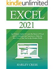 Excel 2021: Excel 2021 An Ultimate Guide To Learn the Basics of Excel and Its Formulae and Functions to Make the Best Use of This Tool in the Modern World