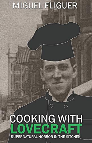 Cooking With Lovecraft: Supernatural Horror In The Kitchen