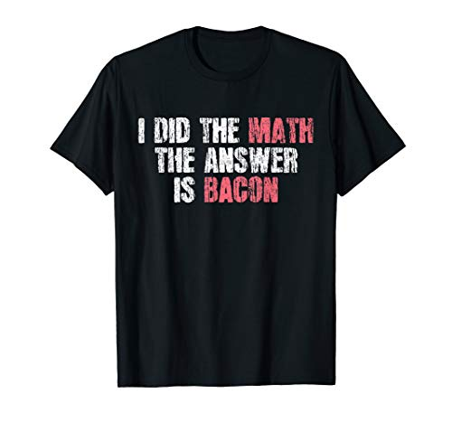 The Answer Is Bacon Funny Math Student Gift T-Shirt
