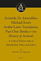 Aristotle's De Animalibus: Michael Scot's Arabic-latin Translation, Part 1: History of Animals; a Critical Edition With an Introduction, Notes and Indices (Aristoteles Semitico-Latinus)